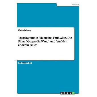 Transkulturelle Rume bei Fatih Akin. Die Filme Gegen die Wand und Auf der anderen Seite by Lang & Kathrin