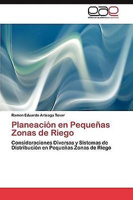 Planeacion En Pequenas Zonas de Riego by Tovar & Ramon Eduardo Arteaga
