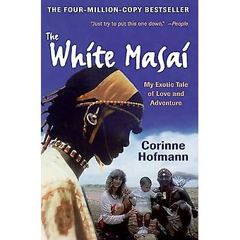 The White Masai - My Exotic Tale of Love and Adventure (4th) by Corinn