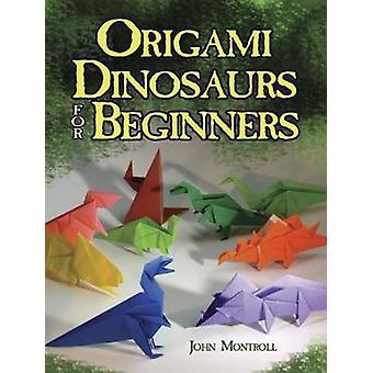 Origami Dinosaurs for Beginners by John Montroll - 9780486498195 Book