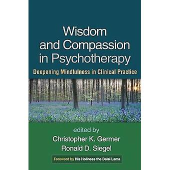 Wisdom and Compassion in Psychotherapy - Deepening Mindfulness in Clin