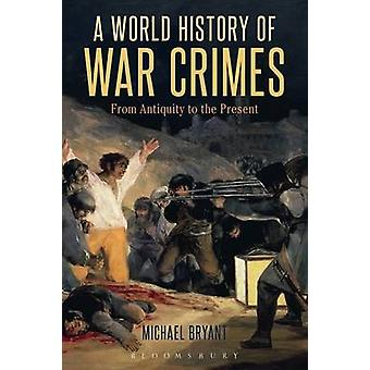 A World History of War Crimes - From Antiquity to the Present by Micha
