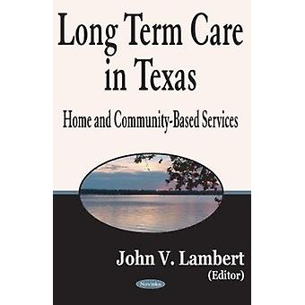 Long Term Care in Texas - Home and Community-Based Services by John V.