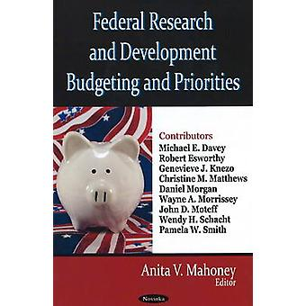 Federal Research and Development Budgeting and Priorities by Anita V.