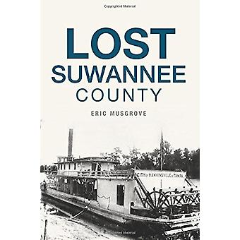 Lost Suwannee County by Eric Musgrove - 9781625858238 Book