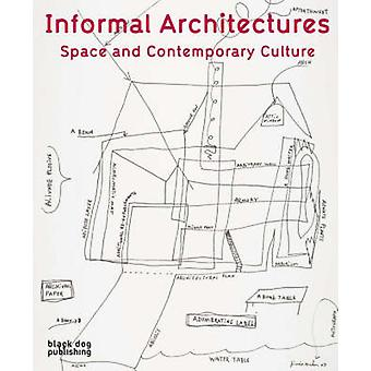 Informal Architecture - Space and Contemporary Culture by Anthony Kien