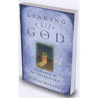 Leading a Life with God - The Practice of Spiritual Leadership by Dani