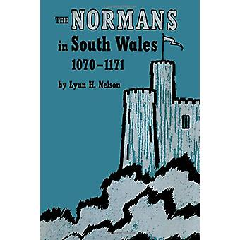 The Normans in South Wales - 1070-1171 by Lynn H. Nelson - 9780292741