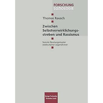 Zwischen Selbstverwirklichungsstreben und Rassismus Soziale Deutungsmuster ostdeutscher Jugendlicher de Rausch & Thomas