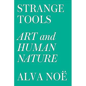Strange Tools - Art and Human Nature by Alva Noe - 9780809089161 Book