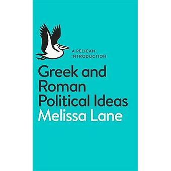 Greek and Roman Political Ideas by Melissa Lane
