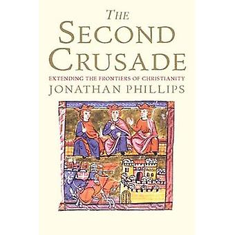 The Second Crusade - Extending the Frontiers of Christendom by Jonatha