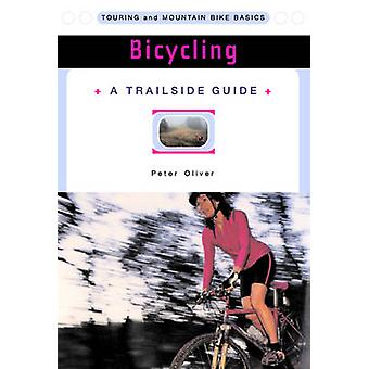 A Trailside Guide - Bicycling - Touring and Mountain Bike Basics by Pet