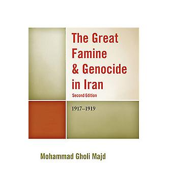 The Great Famine & Genocide in Iran - 1917-1919 (2nd Edition) by Moham
