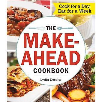 Das Make-Ahead Kochbuch - kochen für einen Tag - Essen für eine Woche von Lydia Kes