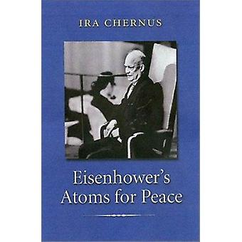 Eisenhower's Atoms for Peace by Ira Chernus - 9781585442201 Book
