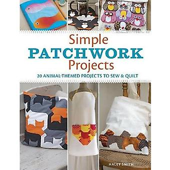 Simple Patchwork Projects - 20 Animal-Themed Projects to Sew and Quilt
