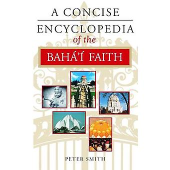 A Concise Encyclopedia of the Bahaaai Faith by Peter Smith - 97818516