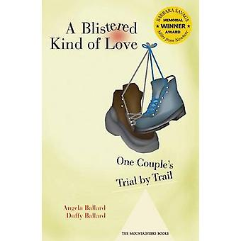 A Blistered Kind of Love - One Couple's Trial by Trail by Angela Walke