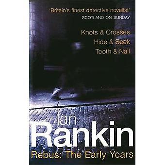 Rebus - The Early Years - Knots & Crosses - Hide & Seek - Tooth & Nail