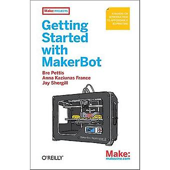 Getting Started with MakerBot by Bre Pettis - Anna Kaziunas France -