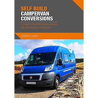 Self Build Campervan Conversions - A guide to converting everyday vehi