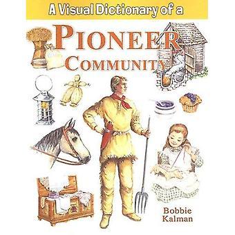 Visual Dictionary of a Pioneer Community (Crabtree Visual Dictionaries)