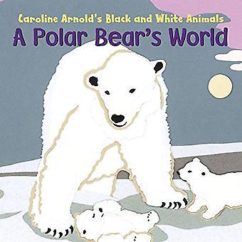 A Polar Bear's World (Caroline Arnold's Black and White Animals)