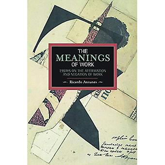 Meanings of Work, The: Essays on the Affirmation and Negation of Work : Historical Materialism, Volume 43