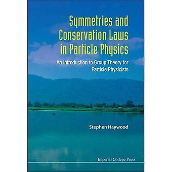Symmetries and Conservation Laws in Particle Physics: An Introduction to Group Theory for Particle Physicists
