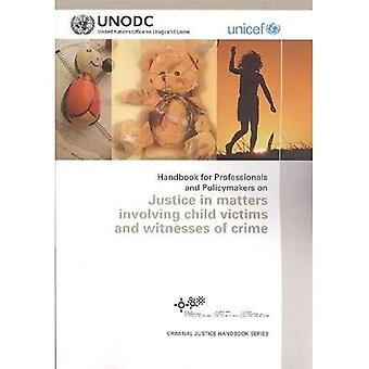 Handbook for Professionals and Policymakers on Justice in Matters Involving Child Victims and Witnesses of Crime...