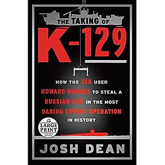 The Taking of K-129: How the CIA Used Howard Hughes� to Steal a Russian Sub in the Most Daring Covert Operation in History