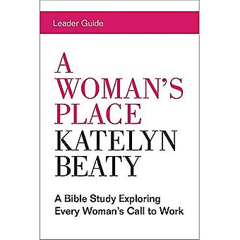 A Woman's Place Leader Guide: A Bible Study Exploring Every Woman's Call to Work