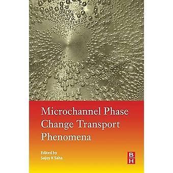 Microchannel Phase Change Transport Phenomena by Saha & Sujoy