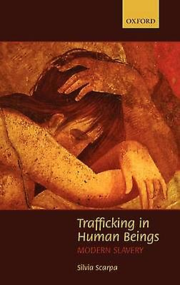 Trafficking in Huhomme Beings Modern Slavery by Scarpa & Silvia