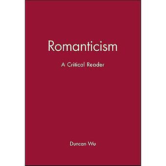 Romanticism A Critical Reader by Wu & Duncan