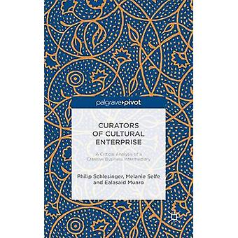Curators of Cultural Enterprise A Critical Analysis of a Creative Business Intermediary by Schlesinger & Philip