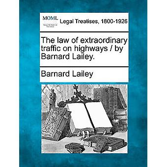 The law of extraordinary traffic on highways  by Barnard Lailey. by Lailey & Barnard