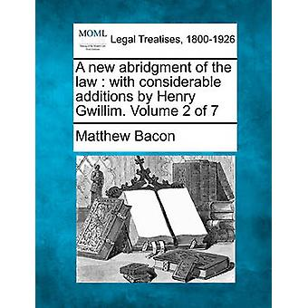 A new abridgment of the law  with considerable additions by Henry Gwillim. Volume 2 of 7 by Bacon & Matthew