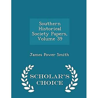 Southern Historical Society Papers Volume 39  Scholars Choice Edition by Smith & James Power