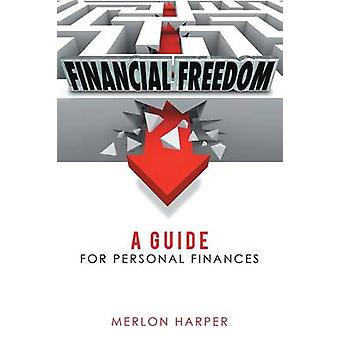 Financial Freedom A Guide for Personal Finances by Harper & Merlon