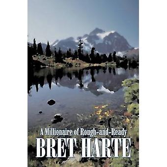 Miljonär av RoughandReady av Bret Harte Fiction Westerns historiska av Harte & Bret