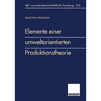 Elemente einer umweltorientierten Produktionstheorie av Houtman & Joachim