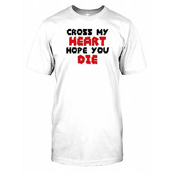 Cross My Heart Hope You Die - Funny Quote Mens T Shirt