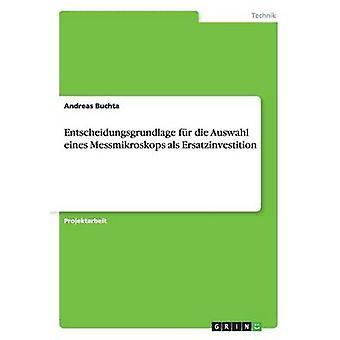 Entscheidungsgrundlage fr die Auswahl eines Messmikroskops als Ersatzinvestition by Buchta & Andreas