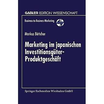 Marknadsföring im japanischen InvestitionsgterProduktgeschft av Bttcher & Markus