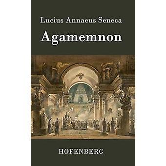 Agamemnon by Lucius Annaeus Seneca