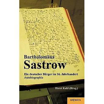 Der Stralsunder Brgermeister Bartholomus Sastrow  ein deutscher Brger im 16. Jahrhundert. Autobiographie by Kohl & Horst Hrsg.