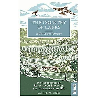 Country of Larks: A Chiltern Journey: In the footsteps of Robert Louis Stevenson and the footprint� of HS2 (Bradt Travel Guides (Travel Literature))