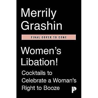 Women's Libation! - Cocktails to Celebrate a Woman's Right to Booze by